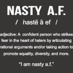 Nasty AF Adjective A Confident Person Who Strikes I Am Nasty AF