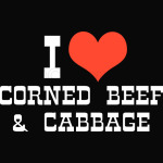 I Love Corned Beef and Cabbage