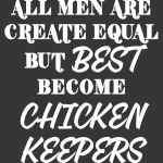 All Men Are Created Equal But The Best Become Chicken Keepers