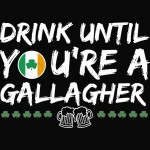 Drink Until Youre a Gallagher Shameless
