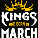 KINGS ARE BORN IN MARCH