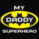 My Daddy is my Super Hero-Batman