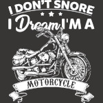 I Don't Snore I Dream I'm A Motorcycle - Fathers Day