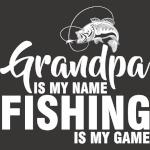 Grandpa Is My Name Fishing Is My Game