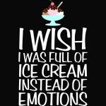 I Wish I Was Full of Ice Cream