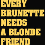 Every Brunette Needs A Blonde Friend