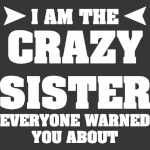 I'm The Crazy Sister Everyone Warned You About