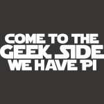 Come to the Geek side we have PI