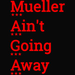 M.A.G.A. - Mueller Ain't Going Away
