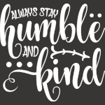 Always Stay Humble and Kind, Quotes, Inspirational