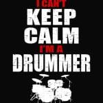 I can't keep calm I'm a drummer