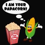 I AM YOUR PAPACORN !