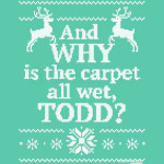 Christmas Vacation And WHY is the carpet all wet, TODD