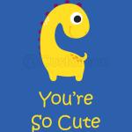 You're So Cute