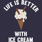 Life Is Better With Ice Cream