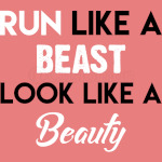 Run Like A Beast Look Loke A Beauty