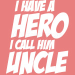 Hero Uncle,  I Have A Hero I Call Him Uncle