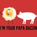 I'M YOUR PAPA BACON