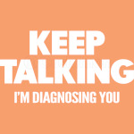 Keep Talking I'm diagnosing you