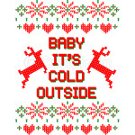 Baby it's cold outside ugly sweater