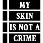 My Skin Is Not a Crime