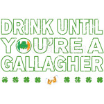 Drink until you're a gallagher