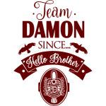 Team Damon Since Hello Brother ,Maroon