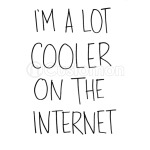 I'm Lot Cooler on the Internet