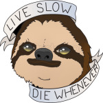 Sloth Live Slow Die Whenever