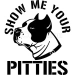 Show Me Your Pitties - Funny Pitbull - Dog Lover