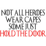 Not All Heroes Wear Capes Some Just Hold The Door