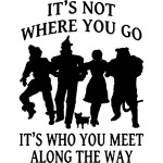 it's not where you go it's who you meet along the way