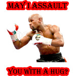 May I Assault You with a hug ? Floyd Mayweather