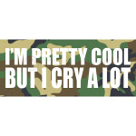 I'm pretty cool but i cry a lot camo