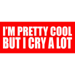 I'm pretty cool but i cry a lot red