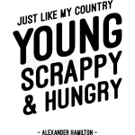 Just like my country young scrappy and hungry -Black