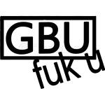 GBU FUK U