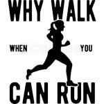 Why walk when you can run woman T-Shirt