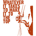 Whatever it takes to make it to the top T-Shirt