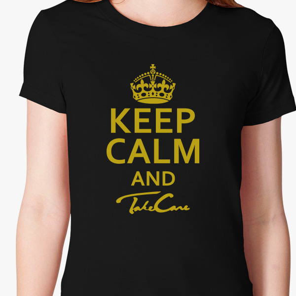 Keep calm and take care women 39 s t shirt for Custom t shirts under 5 dollars