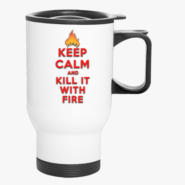 Buy Keep Calm kill fire Travel Mug, 285133