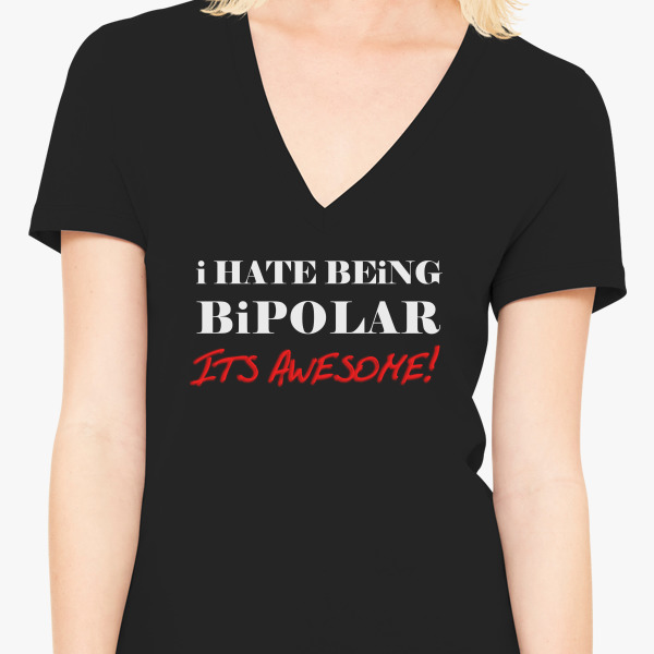 I hate being bipolar its awesome womens v neck t shirt customon com