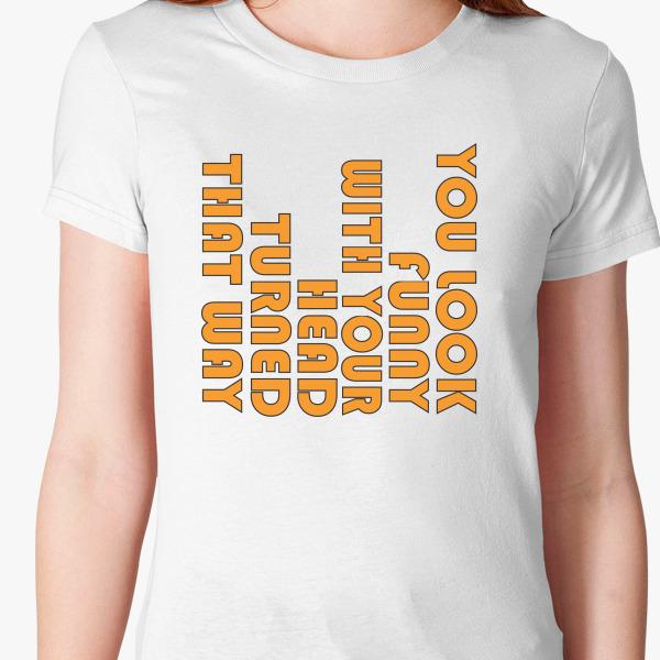Buy Look Funny Women's T-shirt, 38644