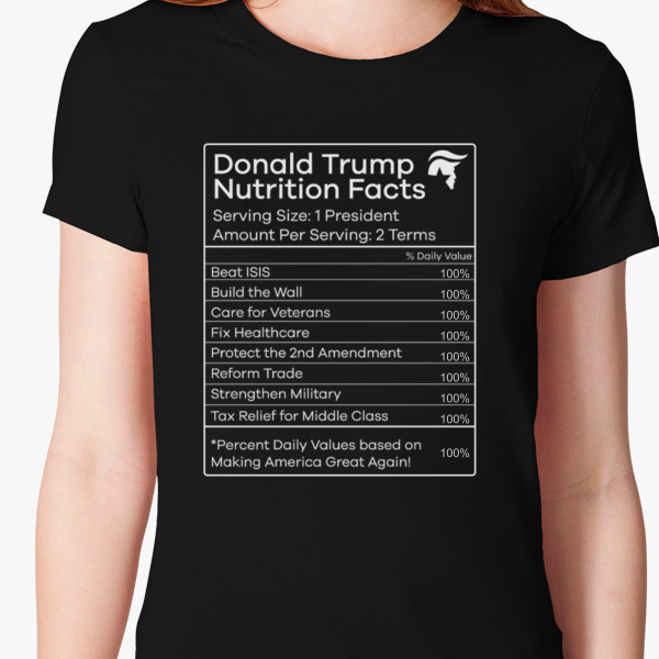 fd3f6139b Donald Trump Nutrition Facts Make America Great Women's T-shirt |  Customon.com