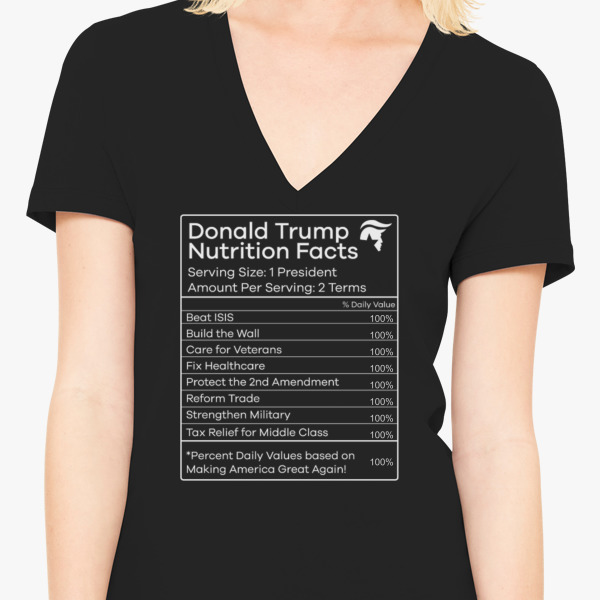 cb1406c41 Donald Trump Nutrition Facts Make America Great Women's V-Neck T-shirt |  Customon.com