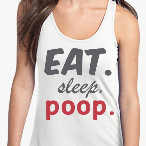 Buy Eat. Sleep. Poop Women's Racerback Tank Top, 484204