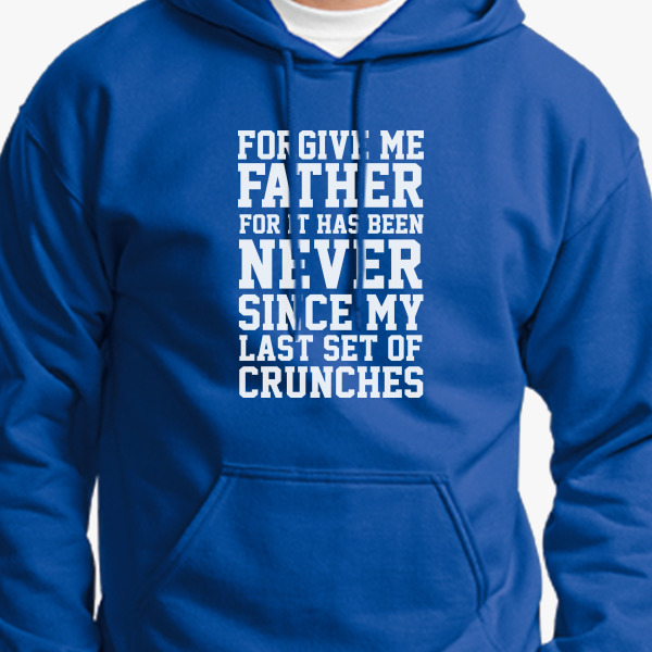 Buy Forgive father never since last set crunches Unisex Hoodie, 693544