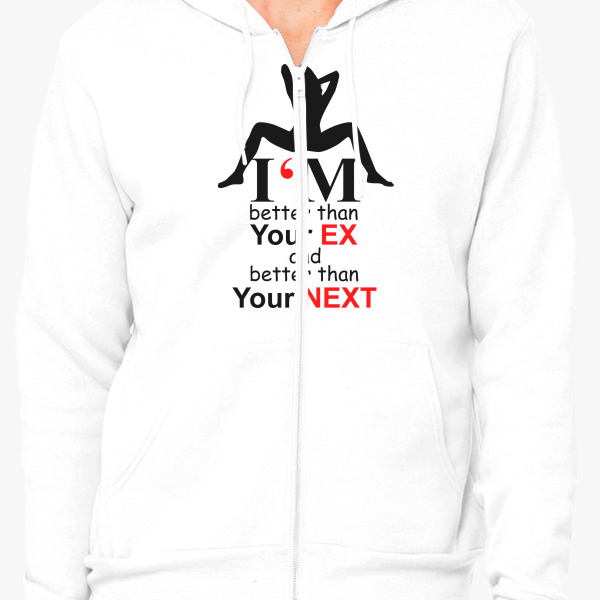 Buy I'M BETTER THAN YOUR EX Zip-Up Hoodie, 75854