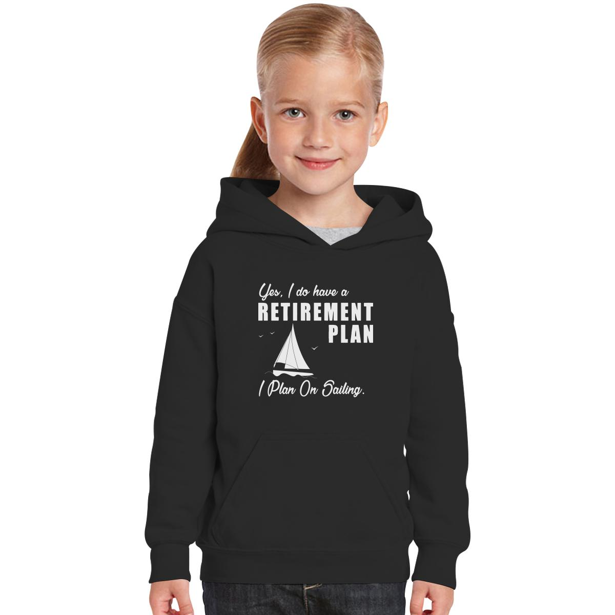 99c45071363 I do have a retirement plan i plan on sailing Kids Hoodie