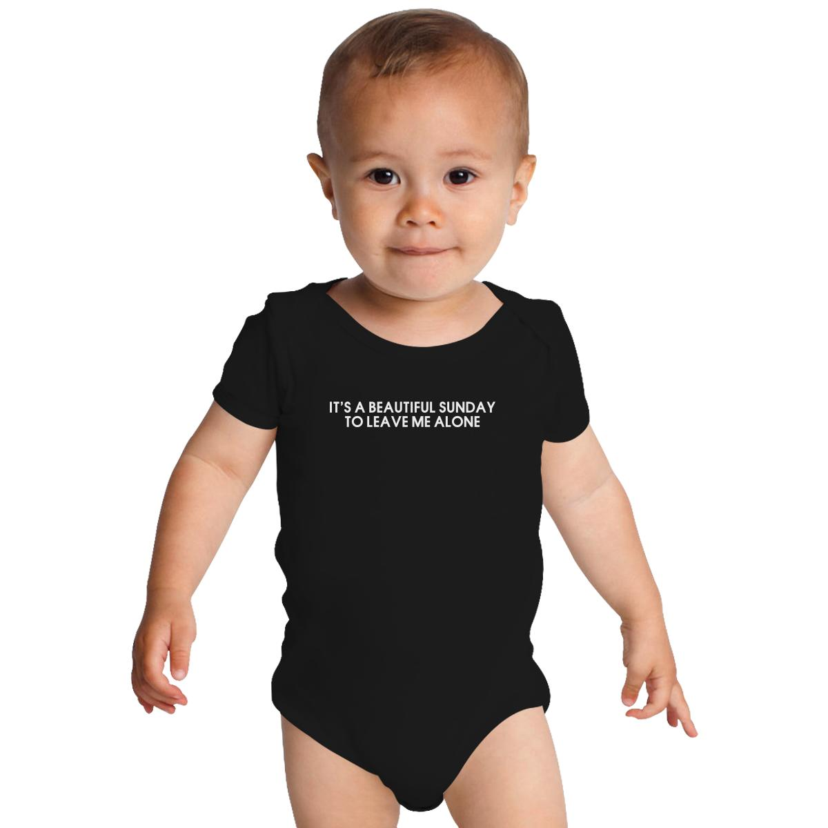 Its A Beautiful Sunday To Leave Me Alone Baby Onesies Customoncom